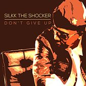 Don't Give Up - Single by Silkk the Shocker