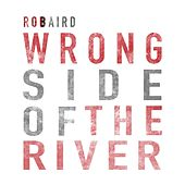 Wrong Side of the River by Rob Baird
