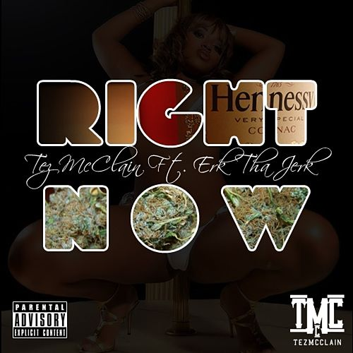 Right Now (feat. Erk Tha Jerk) - Single by Tez McClain