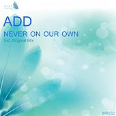 Never on Our Own by A.D.D.