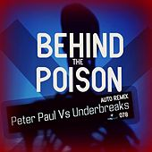 Behind The Poison (Auto Remix) (Peter Paul vs. Underbreaks) by Peter Paul