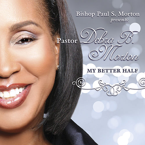 Bishop Paul S. Morton Presents: My Better Half by Deborah B. Morton