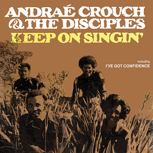 Keep On Singin' by Andrae Crouch