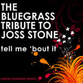 The Bluegrass Tribute to Joss Stone: Tell Me 'Bout It by Pickin' On