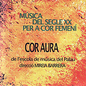 Twentieth Century Music for Woman's Choir by Cor Aura