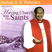 Having Church With The Saints, Vol. 1 by Bishop G.E. Patterson