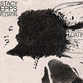 Floatin by Stacy Epps