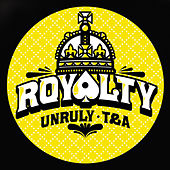 Royalty : Unruly Records vs. T & A Records by Various Artists