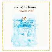 Man At His Leisure von Howlin' Wolf