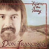 Vision Of The Valley by Don Francisco