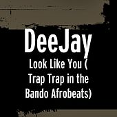 Look Like You (Trap Trap in the Bando Afrobeats) by DJ