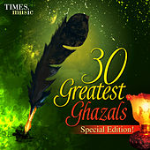 30 Greatest Ghazals - Special Edition! by Various Artists