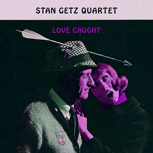 Love Caught von Stan Getz
