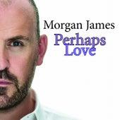 Perhaps Love by Morgan James