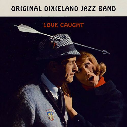 Love Caught by Original Dixieland Jazz Band