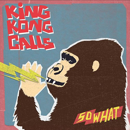 So What by King Kong Calls