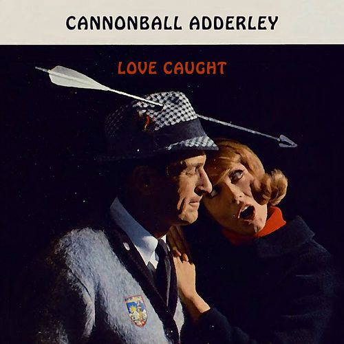 Love Caught von Cannonball Adderley