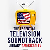 The Essential Television Soundtrack Library: American TV, Vol. 8 by Various Artists