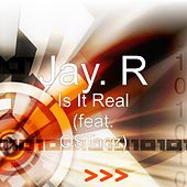 Is It Real (feat. O$Tacz) by Jay R