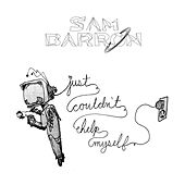Just Couldn't Help Myself by Sam Barron