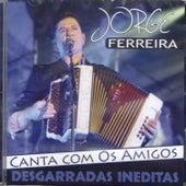 Jorge Ferreira Canta Com Os Amigos Desgarradas Ineditas by Jorge Ferreira