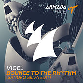 Bounce To The Rhythm (Sandro Silva Edit) by Vigel