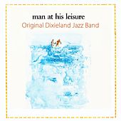 Man At His Leisure by Original Dixieland Jazz Band