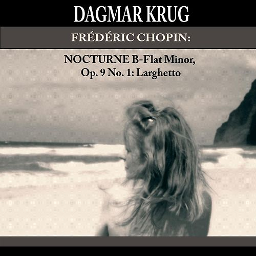 Frédéric Chopin: Nocturne B-Flat Minor, Op. 9 No. 1: Larghetto by Dagmar Krug