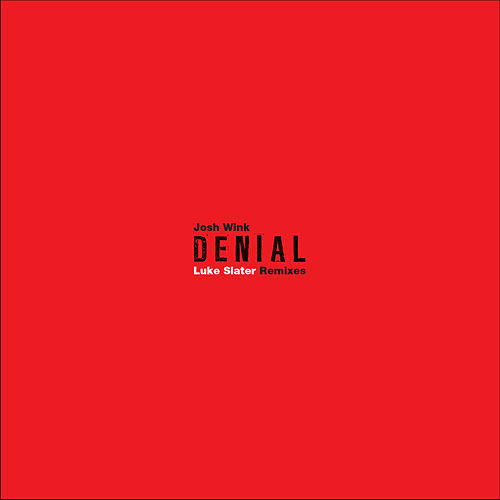 Denial (Luke Slater Remixes) by Josh Wink