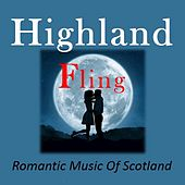 Highland Fling: Romantic Music of Scotland by Various Artists