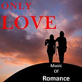 Only Love: Music of Romance by Various Artists