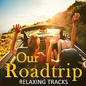 Our Roadtrip: Relaxing Tracks by Various Artists