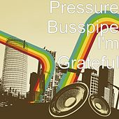 I'm Grateful by Pressure