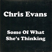 Some of What She's Thinking by Chris Evans