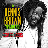 A Dennis Brown Tribute by George Nooks