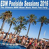 EDM Poolside Sessions 2016 - The Ultimate Nnw Miami Music Week Pool Party & DJ Mix by Various Artists