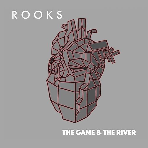 The Game & The River by The Rooks