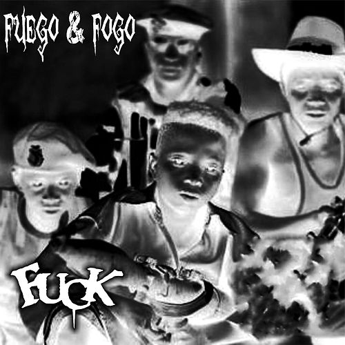 Fuego and Fogo by F.U.C.K