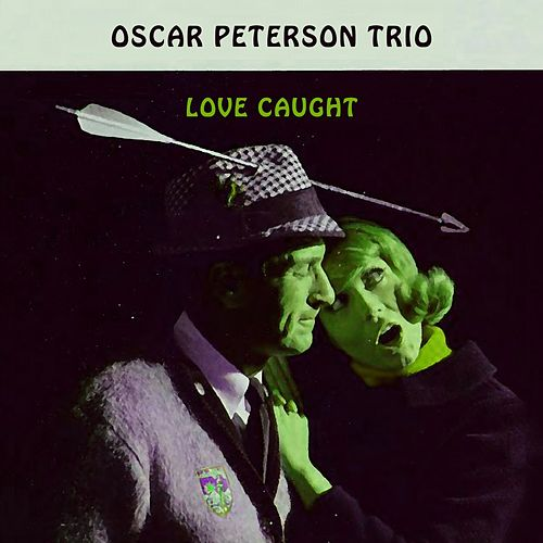 Love Caught von Oscar Peterson