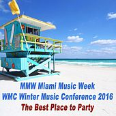 Mmw Miami Music Week WMC Winter Music Conference 2016 (The Best Place to Party) & DJ Mix (Mixed by DJ Slash) by Various Artists