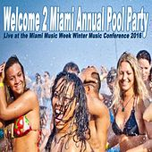 Welcome 2 Miami Annual Pool Party (Live at the Miami Music Week Winter Music Conference 2016) & DJ Mix (Mixed by R3Act!k) by Various Artists