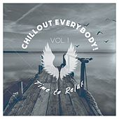 Chillout Everybody! Time to Relax, Vol. 1 by Various Artists