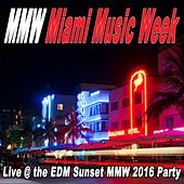 Mmw Miami Music Week (Live @ the EDM Sunset Nnw 2016 Party) & DJ Mix by Various Artists