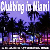 Clubbing in Miami (The Most Glamorous EDM Party of Mmw Miami Music Week 2016) & DJ Mix by Various Artists