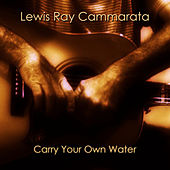 Carry Your Own Water by Lewis Ray Cammarata