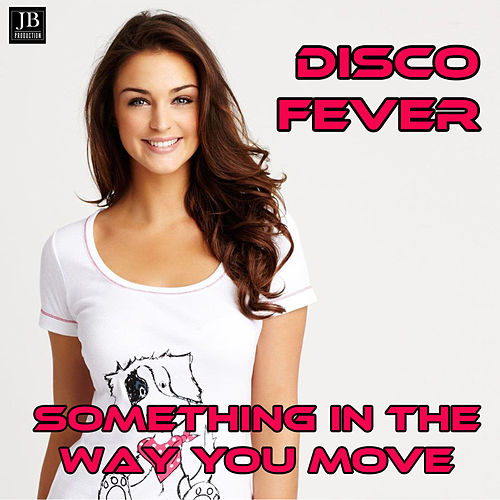 Something in the Way You Move by Disco Fever