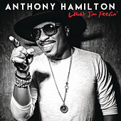 What I'm Feelin' by Anthony Hamilton