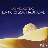 Lo Mejor de la Fuerza Tropical, Vol 2 by Various Artists