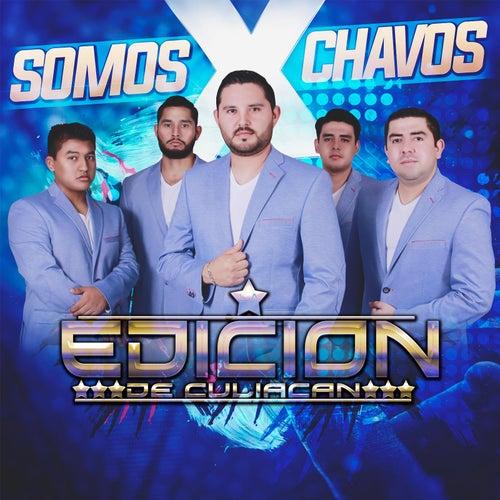 X Somos Chavos by La Edicion De Culiacan