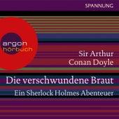 Die verschwundene Braut - Ein Sherlock Holmes Abenteuer (Ungekürzte Lesung) by Sir Arthur Conan Doyle